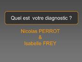 Quel est votre diagnostic ? N. Perrot / I. Frey